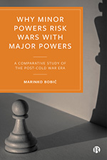 Why Minor Powers Risk Wars with Major Powers: A Comparative Study of the Post-Cold War Era
