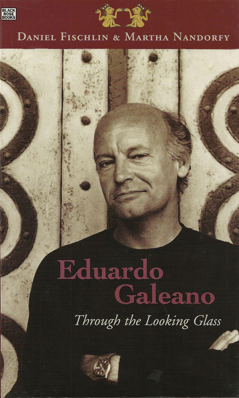 Eduardo Galeano: Through The Looking Glass: Through The Looking Glass