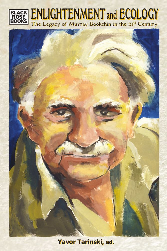 Enlightenment and Ecology: The Legacy of Murray Bookchin in the 21st Century