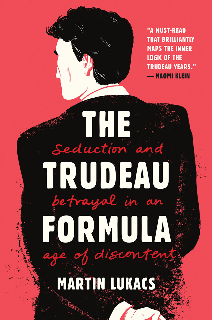 The Trudeau Formula: Seduction and Betrayal in an Age of Discontent
