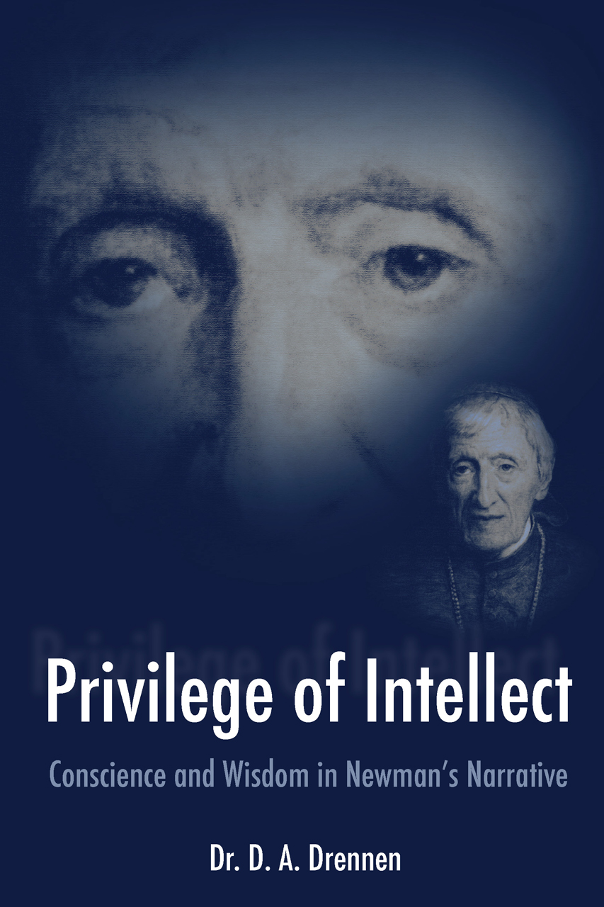 A Privilege of Intellect: Conscience and Wisdom in Newman's Narrative