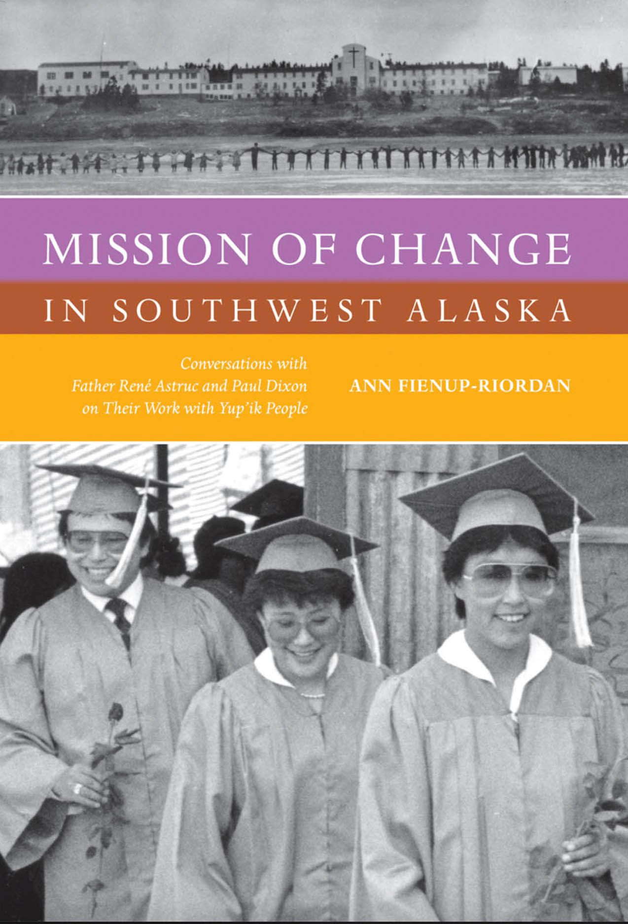 Mission of Change in Southwest Alaska: Conversations with Father René Astruc and Paul Dixon on Their Work with Yup'ik People