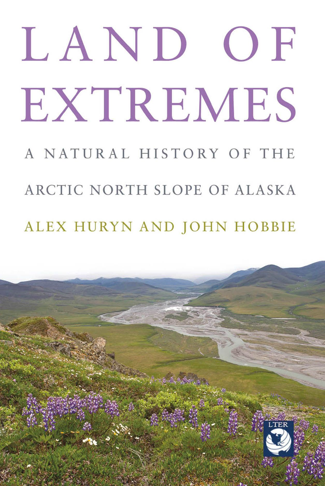 Land of Extremes: A Natural History of the Arctic North Slope of Alaska