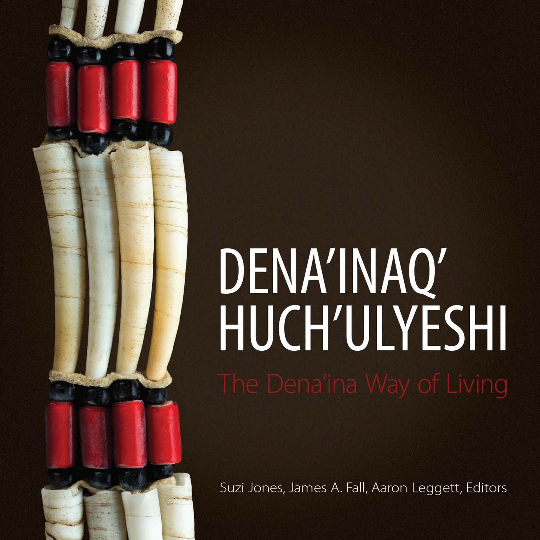Dena'inaq' Huch'ulyeshi: The Dena'ina Way of Living