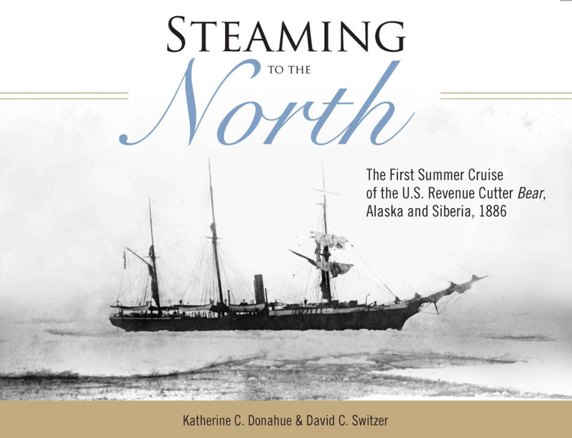 Steaming to the North: The First Summer Cruise of the US Revenue Cutter Bear, Alaska and Chukotka, Siberia, 1886
