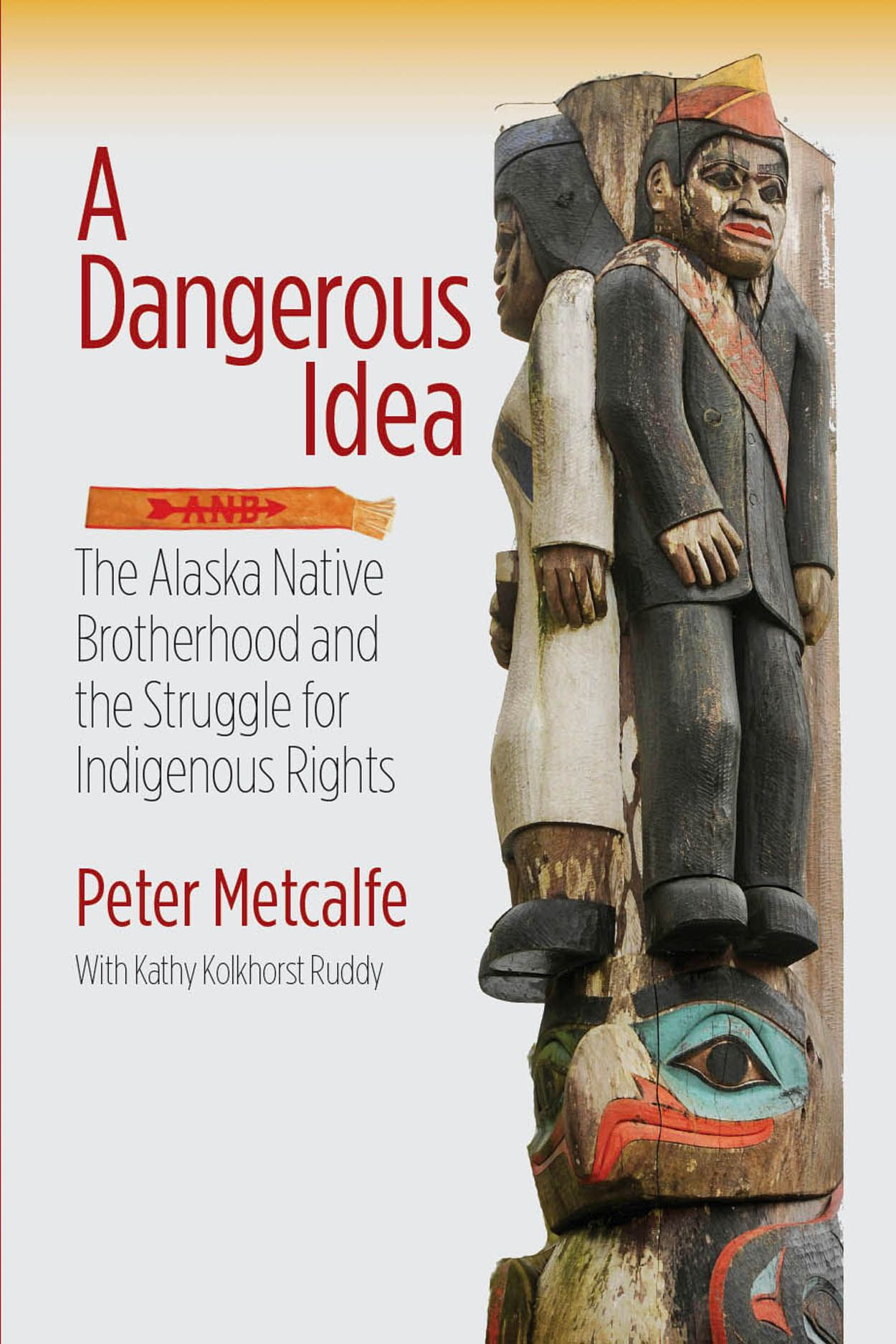 A Dangerous Idea: The Alaska Native Brotherhood and the Struggle for Indigenous Rights