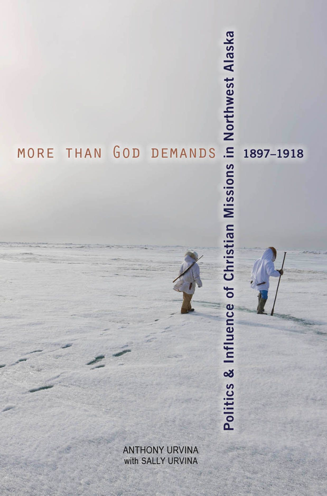 More Than God Demands: Politics and Influence of Christian Missions in Northwest Alaska, 1897-1918