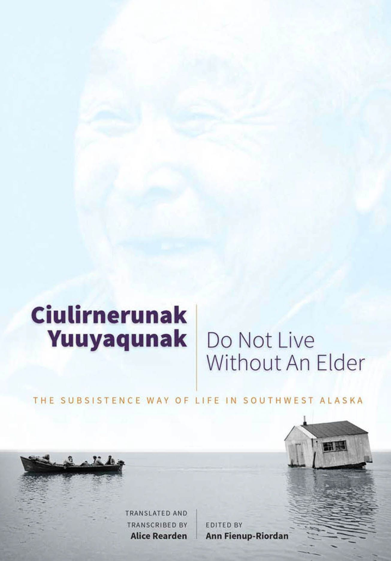 Ciulirnerunak Yuuyaqunak/Do Not Live Without an Elder: The Subsistence Way of Life in Southwest Alaska