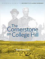 The Cornerstone on College Hill: An Illustrated History of the University of Alaska Fairbanks