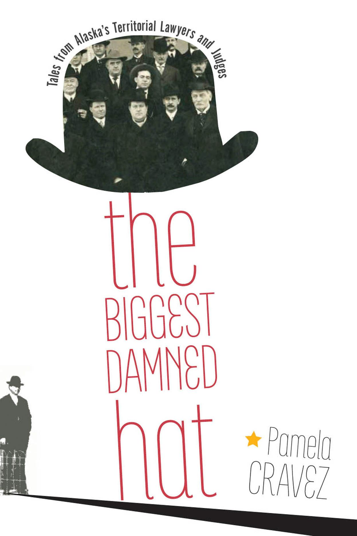 The Biggest Damned Hat: Tales from Alaska's Territorial Lawyers and Judges