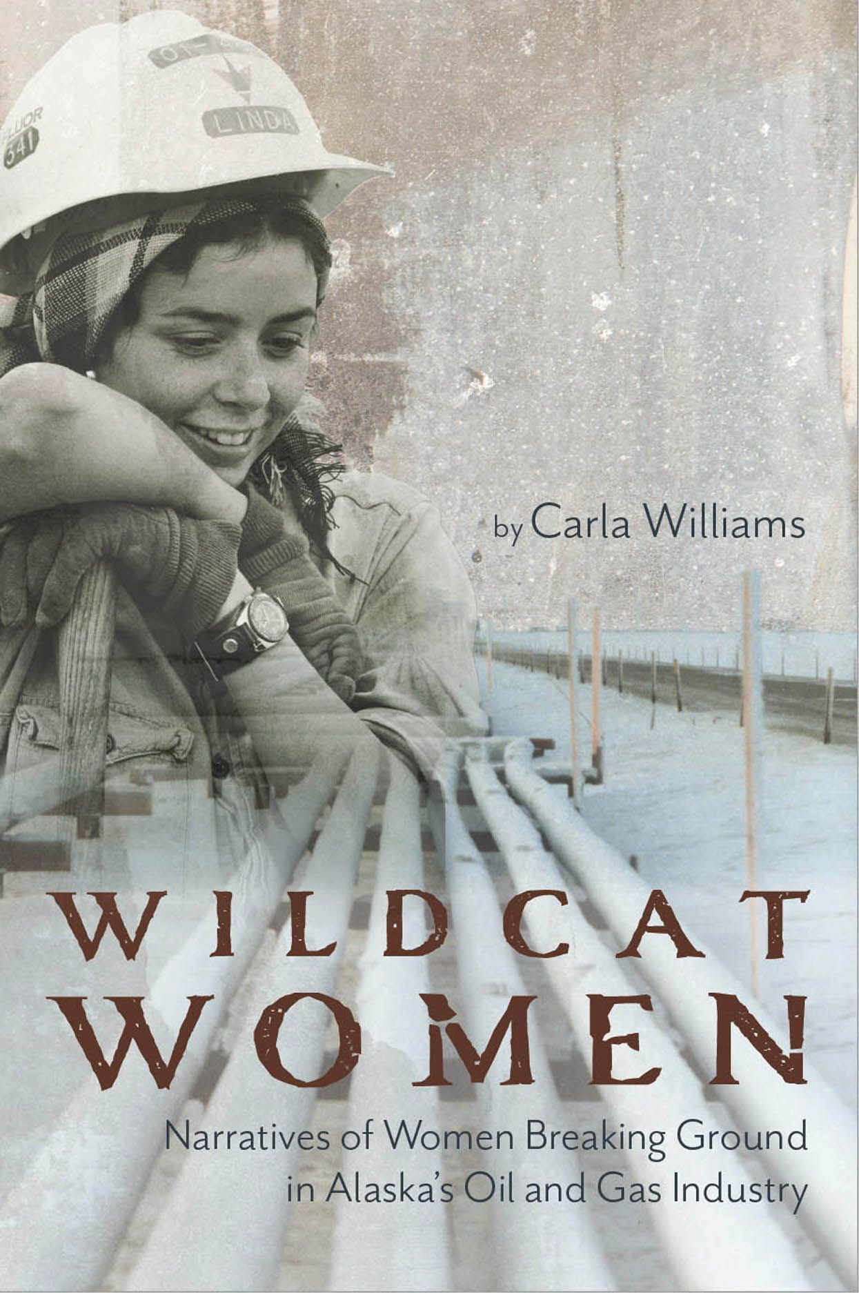 Wildcat Women: Narratives of Women Breaking Ground in Alaska's Oil and Gas Industry