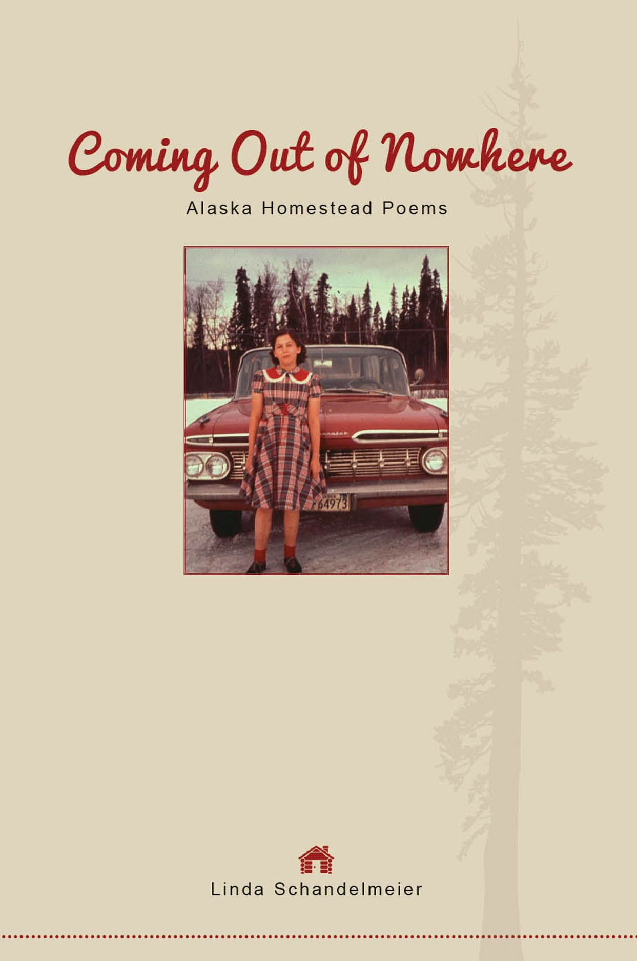 Coming Out of Nowhere: Alaska Homestead Poems