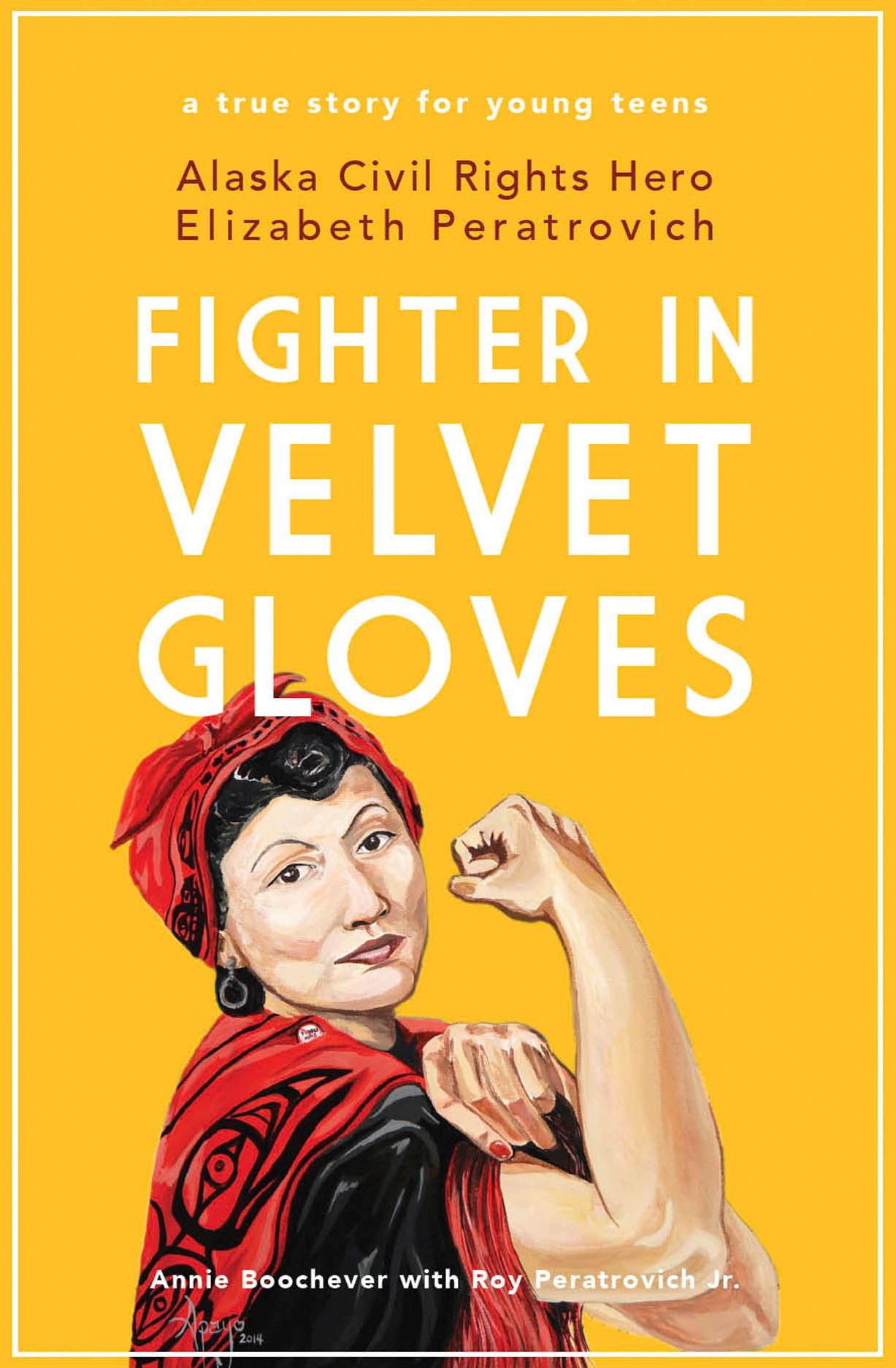 Fighter in Velvet Gloves: Alaska Civil Rights Hero Elizabeth Peratrovich