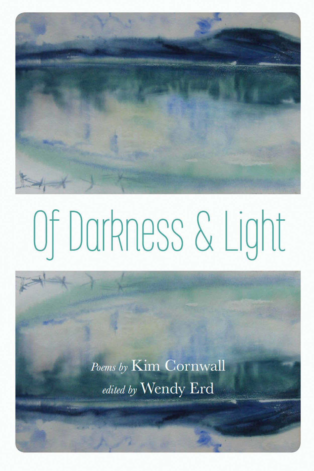 Of Darkness and Light: Poems by Kim Cornwall