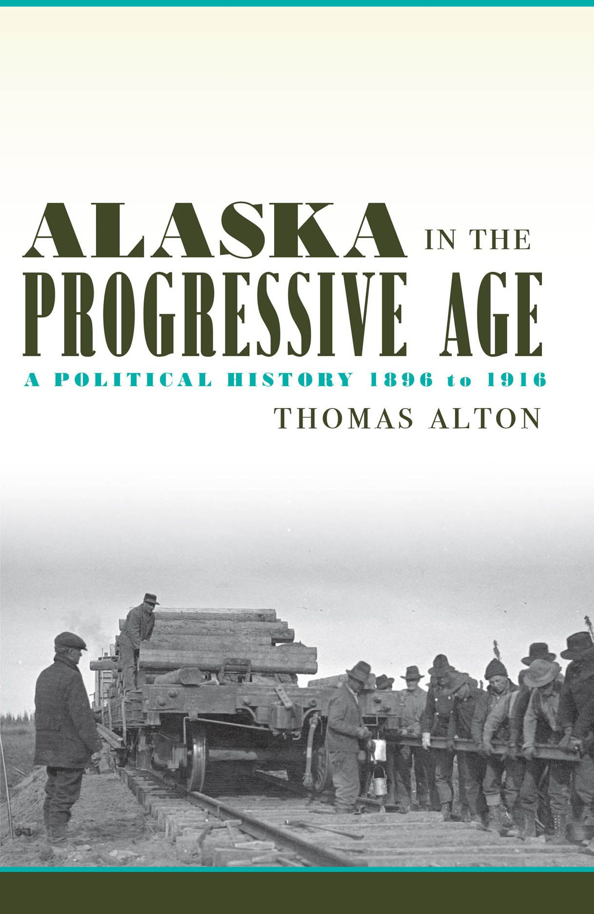 Alaska in the Progressive Age: A Political History, 1896 to 1916