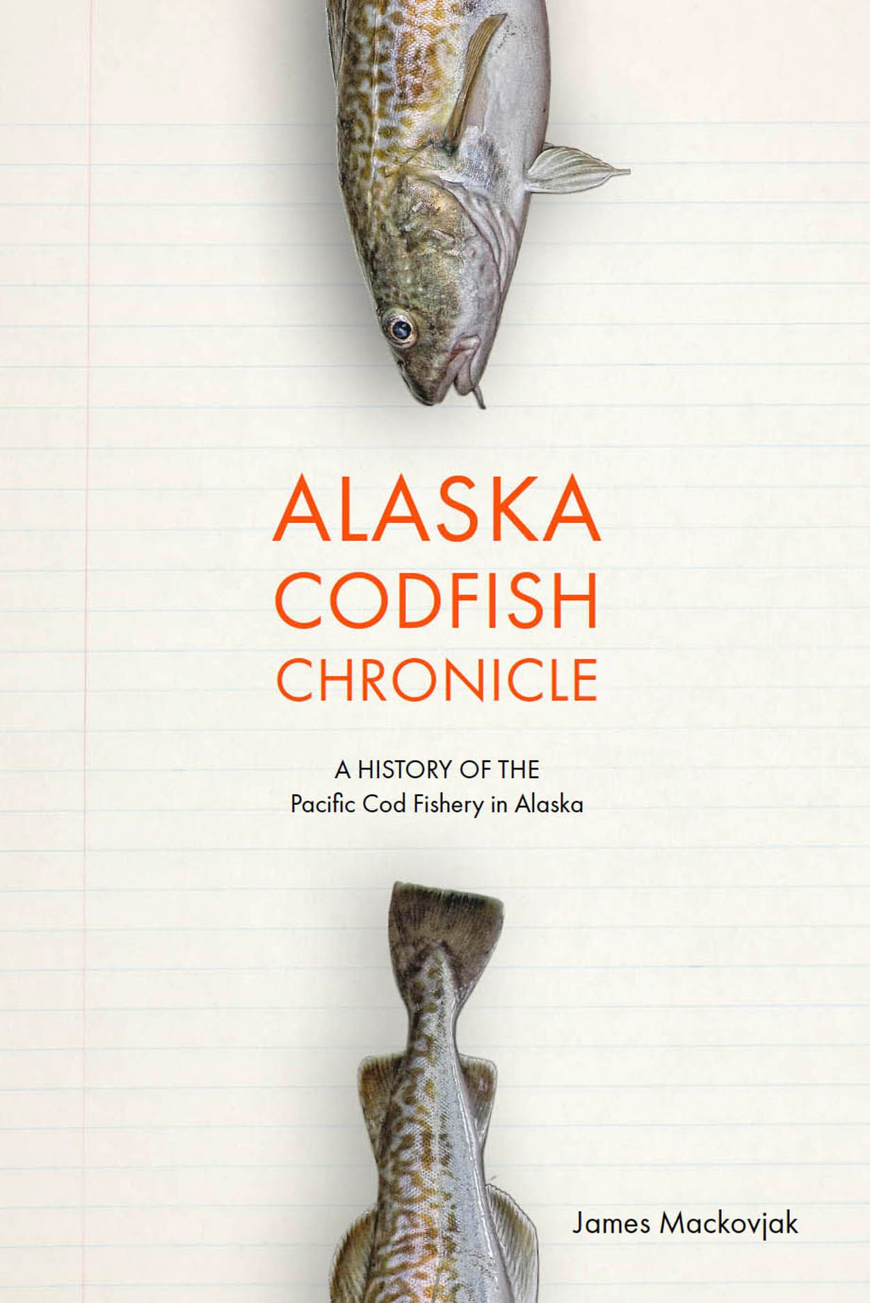 Alaska Codfish Chronicle: A History of the Pacific Cod Fishery in Alaska