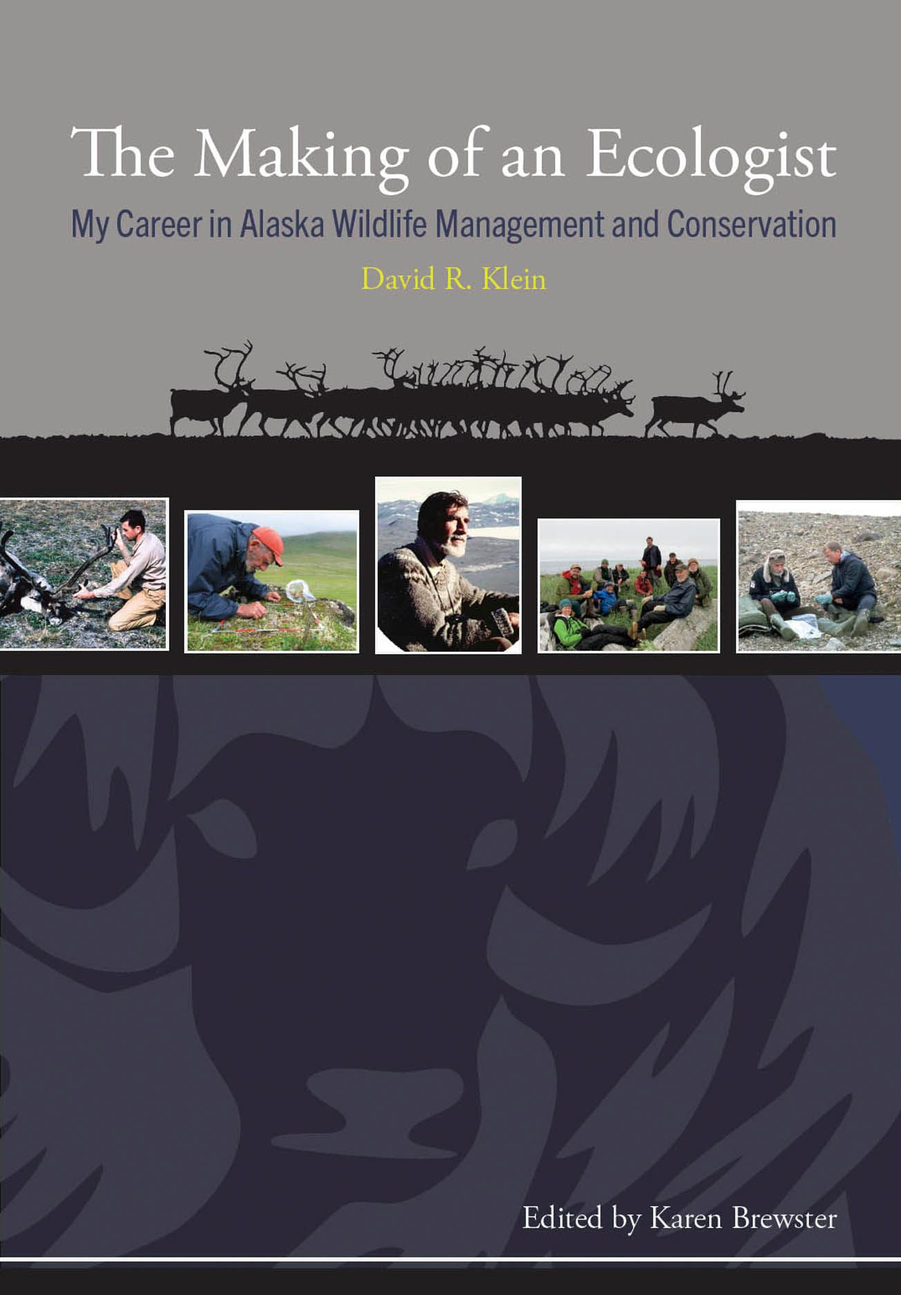 The Making of an Ecologist: My Career in Alaska Wildlife Management and Conservation