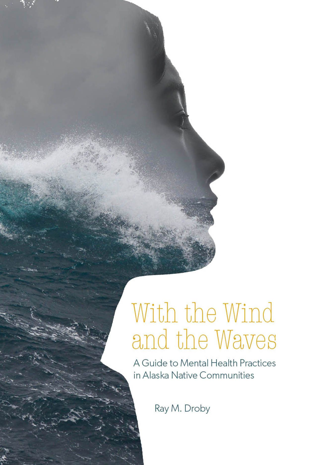 With the Wind and the Waves: A Guide to Mental Health Practices in Alaska Native Communities