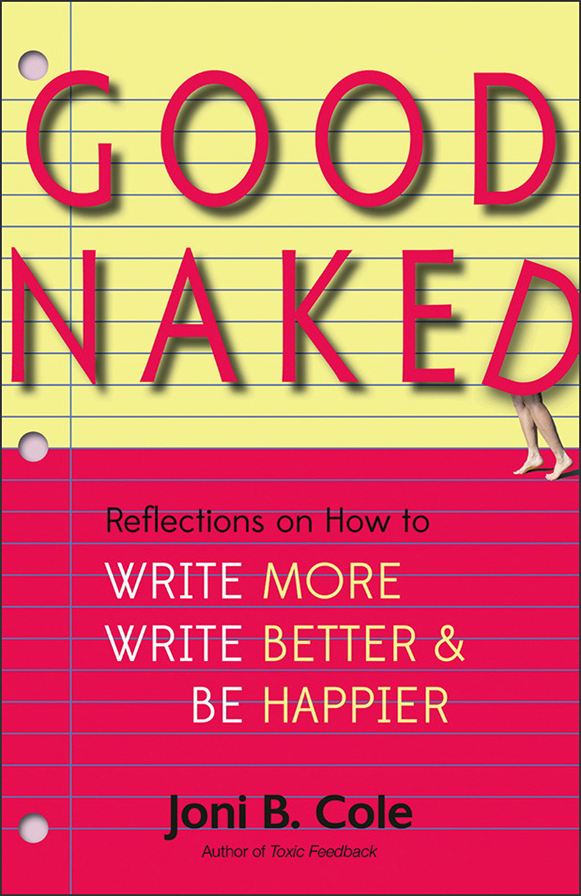 Good Naked: Reflections on How to Write More, Write Better, and Be Happier