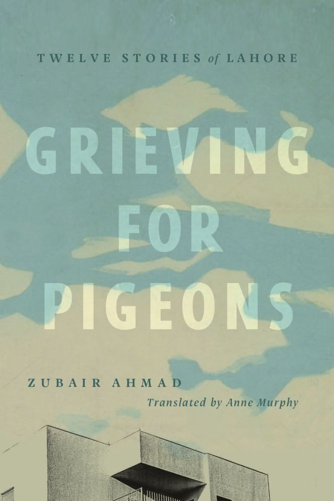 Grieving for Pigeons: Twelve Stories of Lahore
