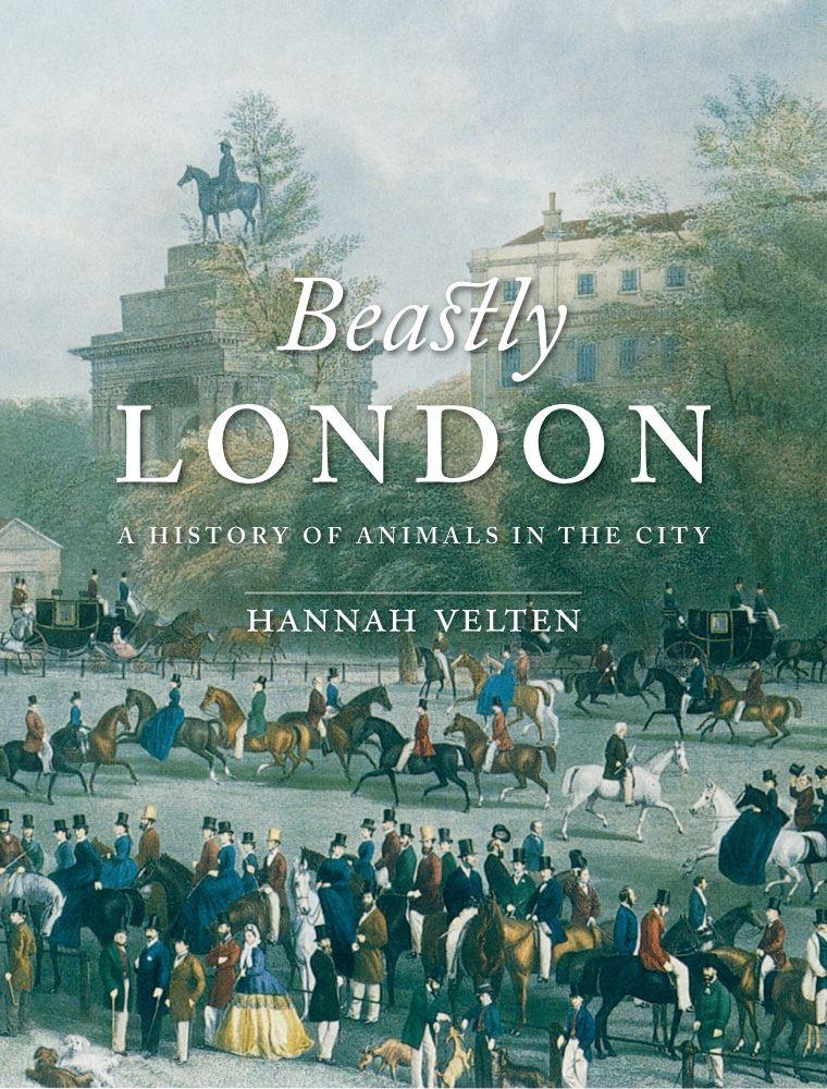 Beastly London: A History of Animals in the City