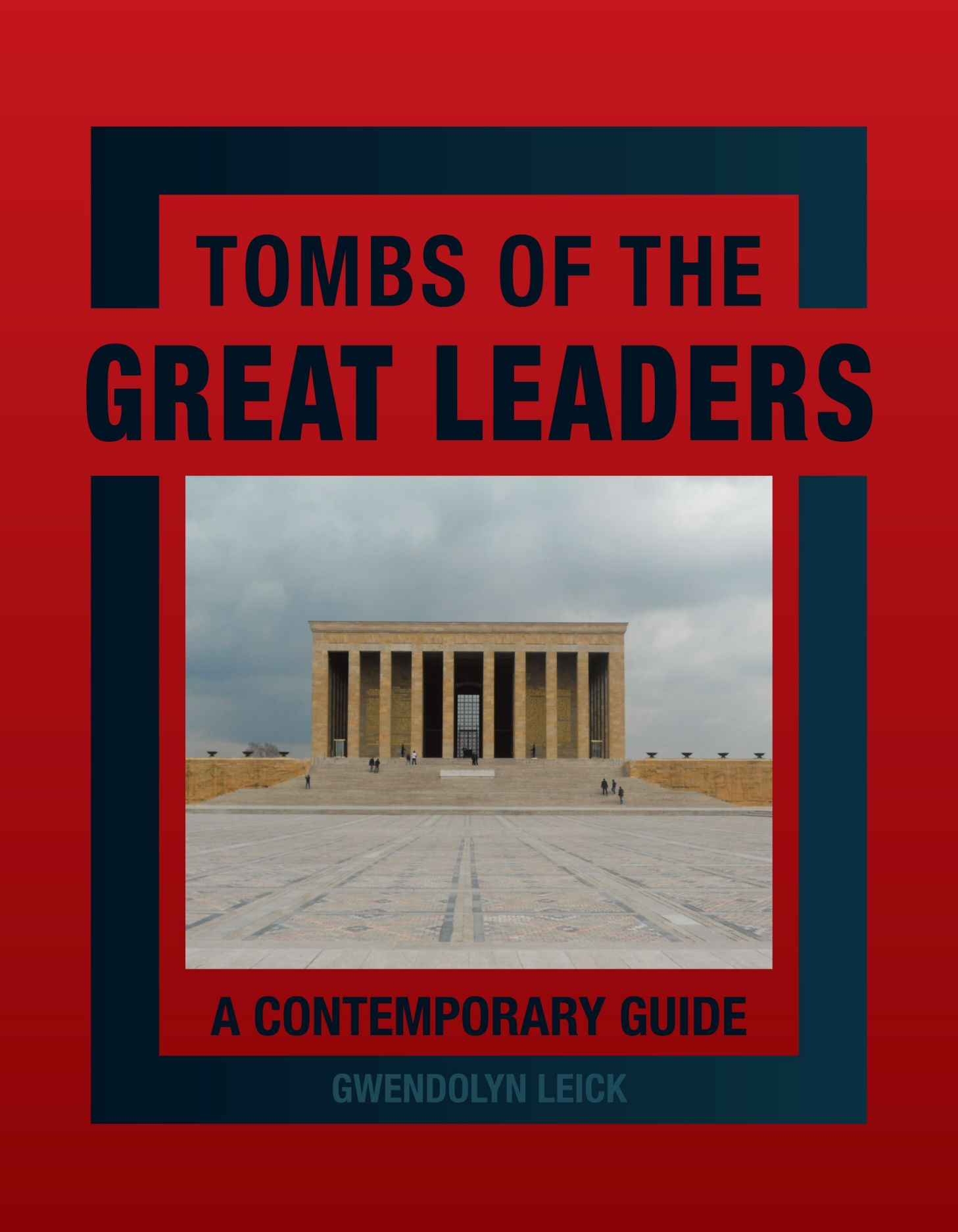 Tombs of the Great Leaders: A Contemporary Guide