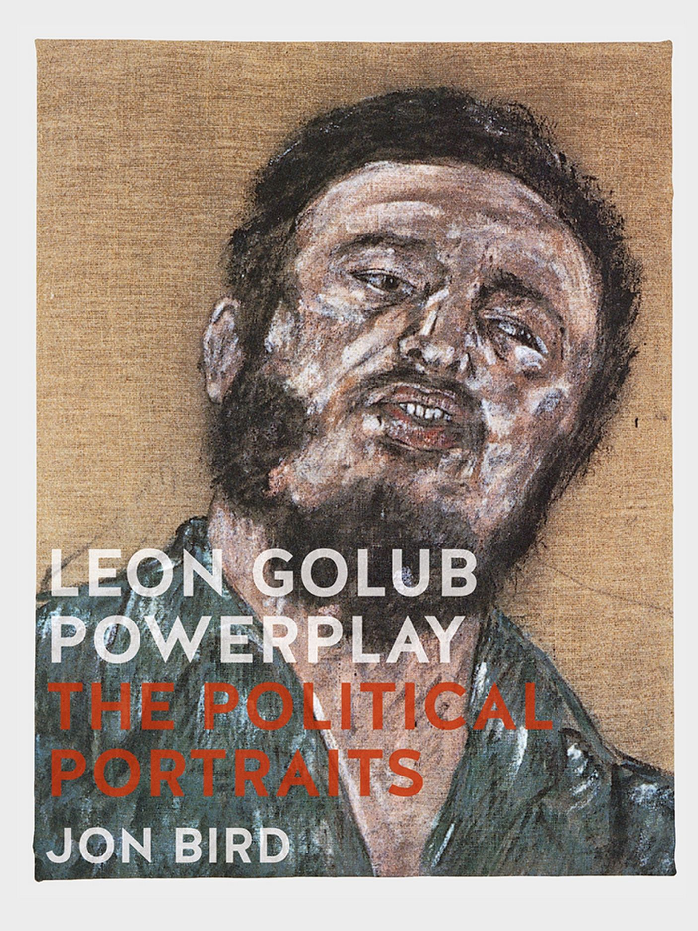 Leon Golub Powerplay: The Political Portraits