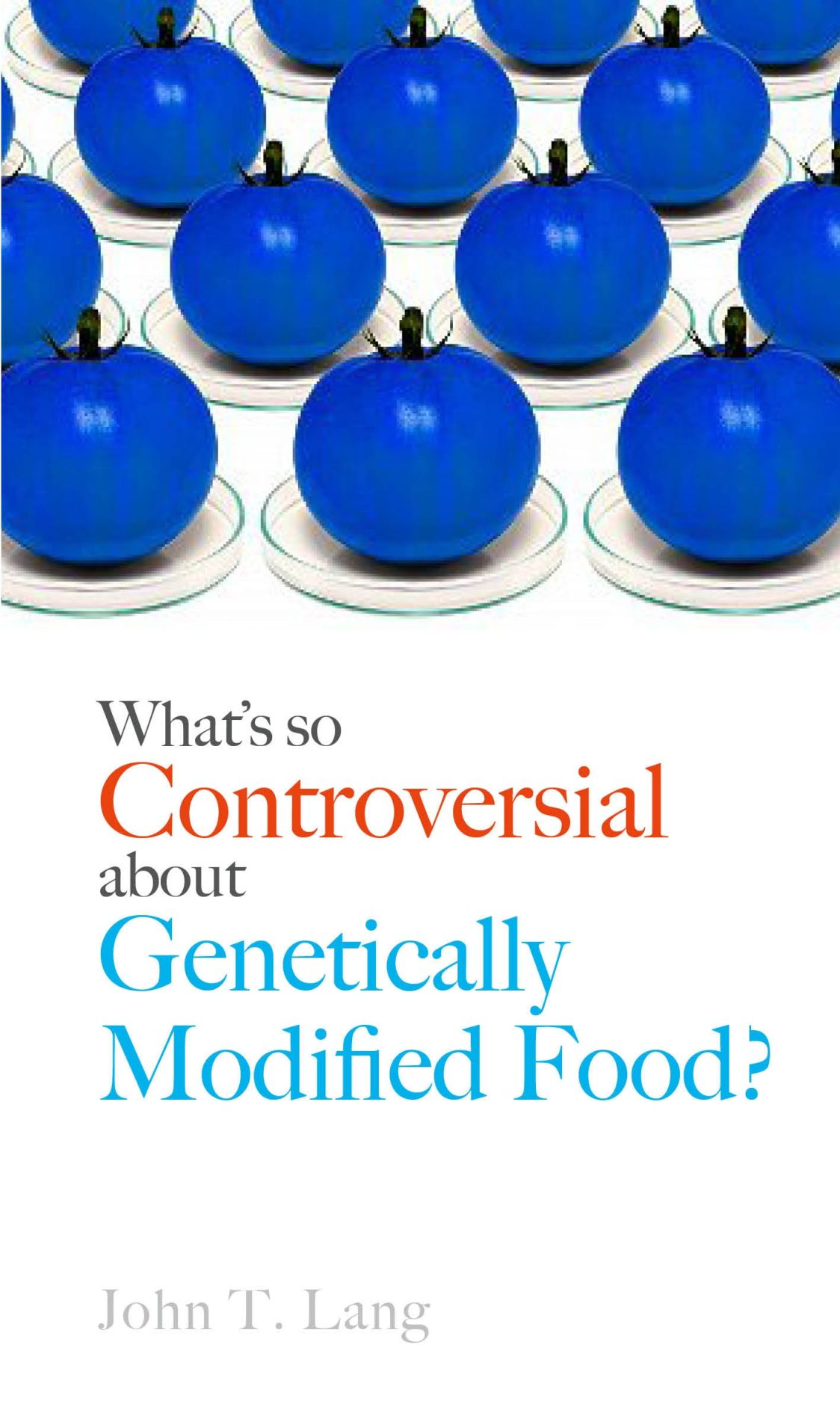 What's So Controversial about Genetically Modified Food?