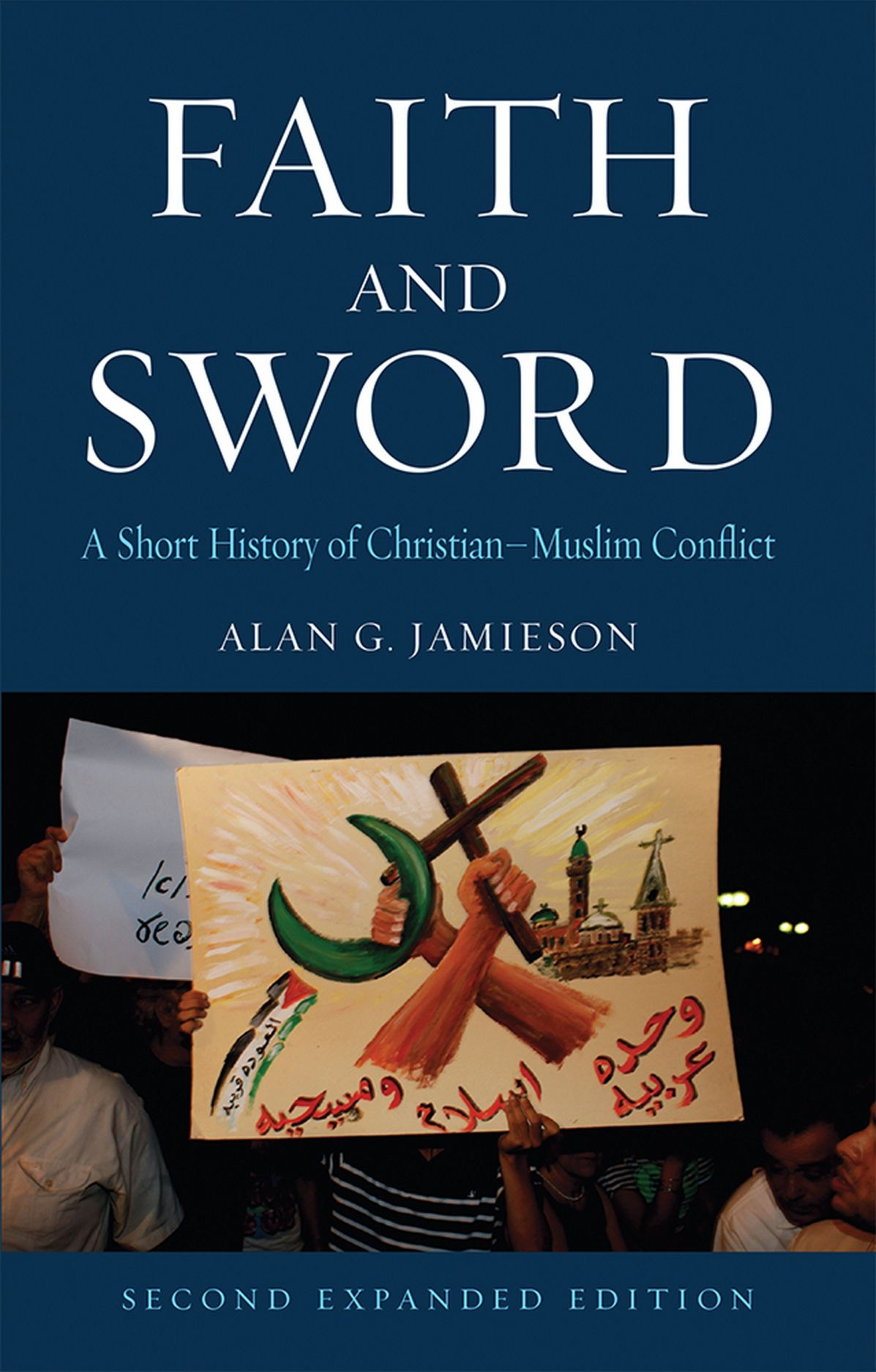 Faith and Sword: A Short History of Christian–Muslim Conflict, Second Expanded Edition