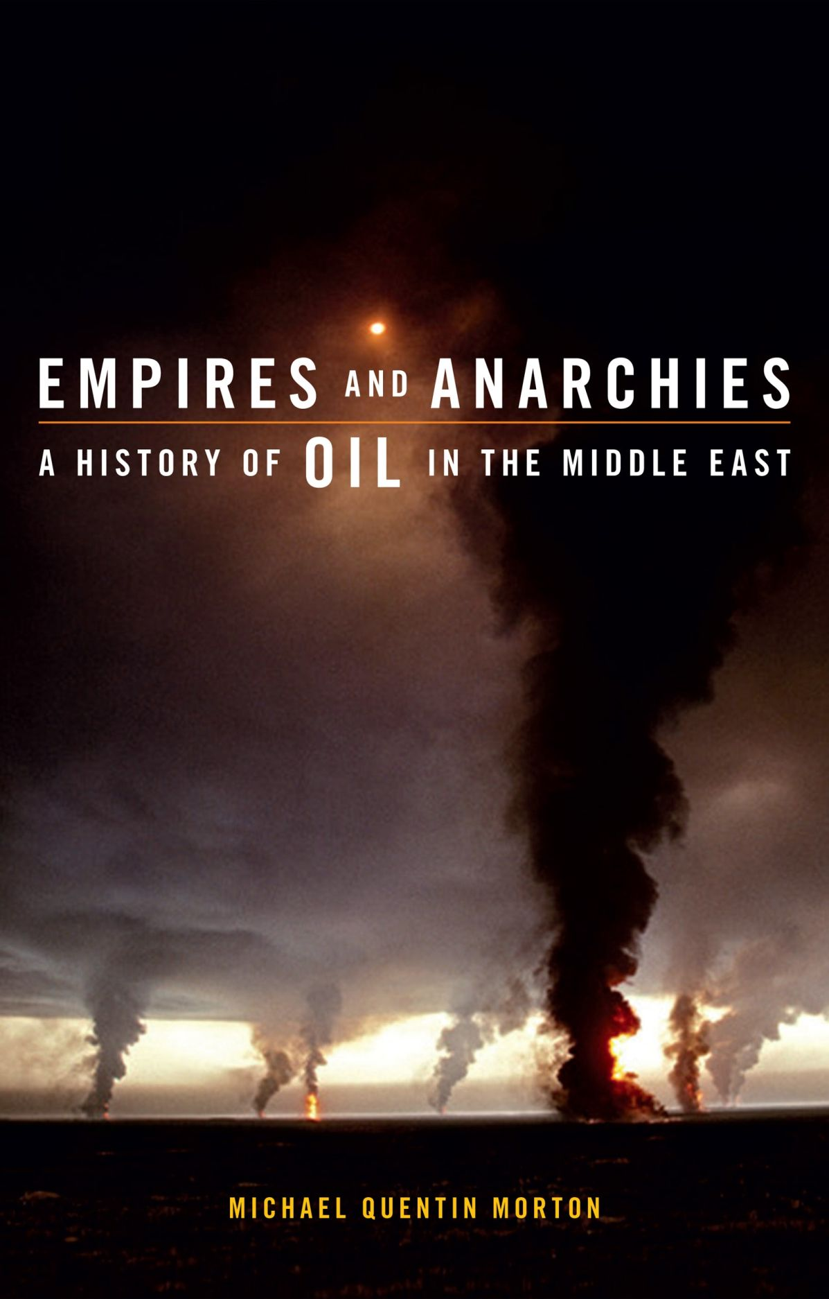 Empires and Anarchies: A History of Oil in the Middle East
