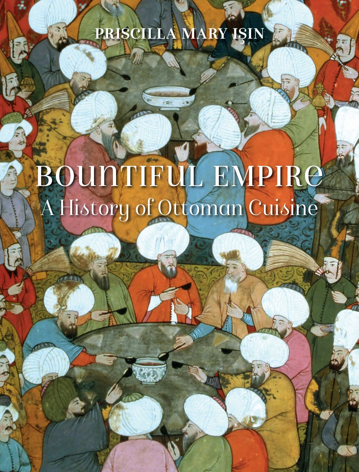 Bountiful Empire: A History of Ottoman Cuisine
