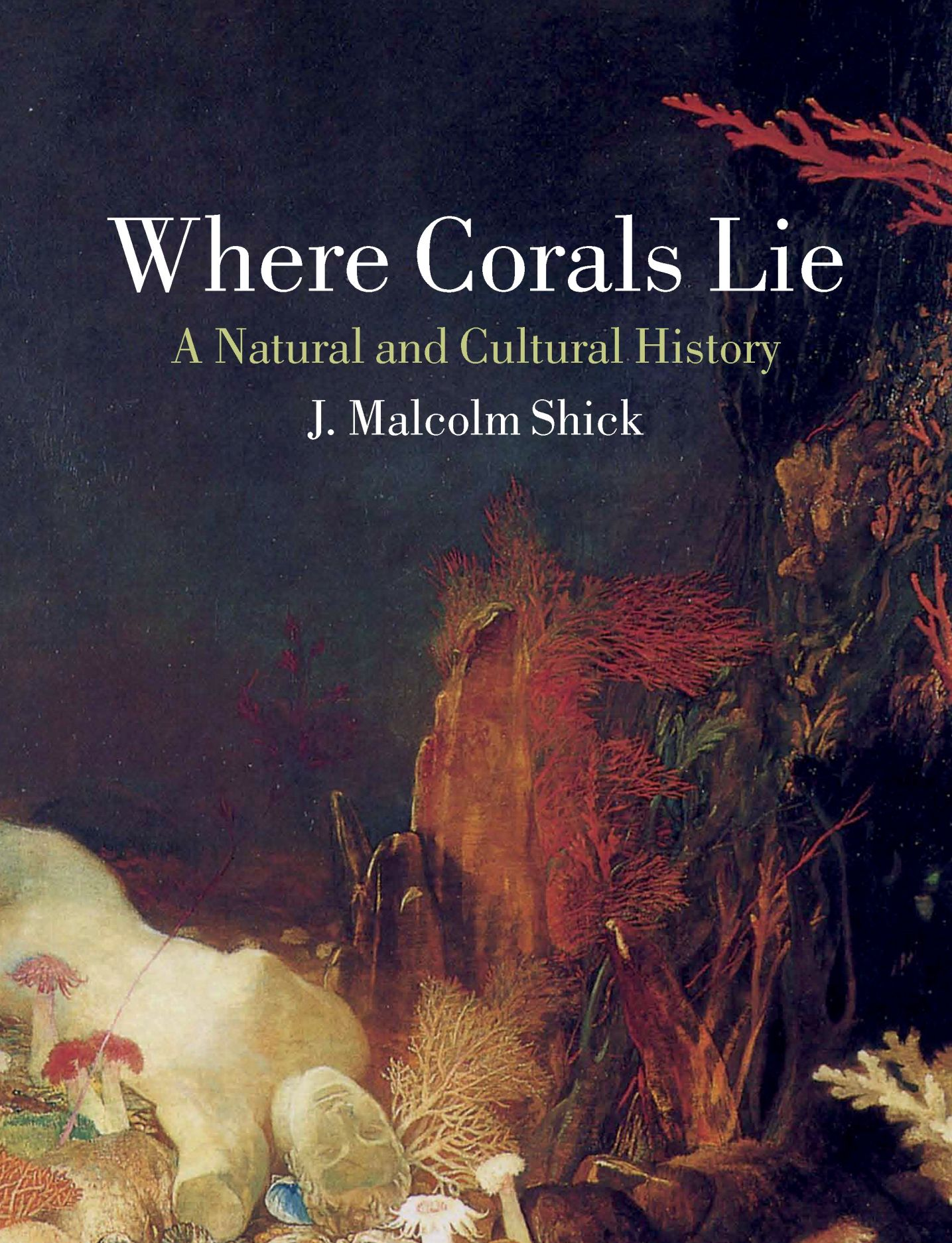 Where Corals Lie: A Natural and Cultural History
