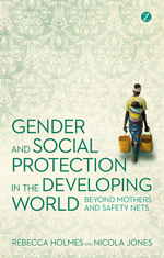 Gender and Social Protection in the Developing World: Beyond Mothers and Safety Nets