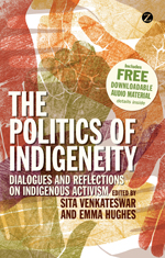 The Politics of Indigeneity: Dialogues and Reflections on Indigenous Activism