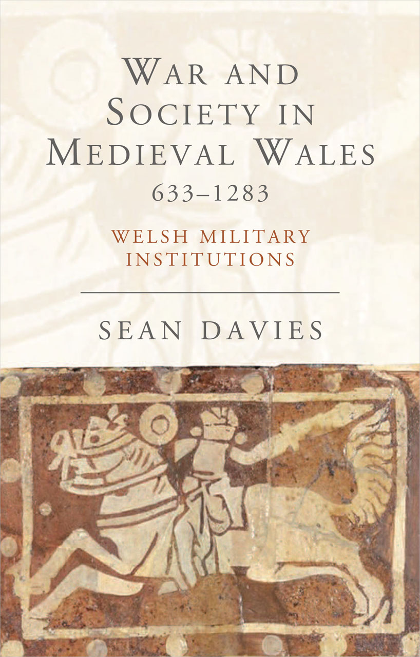 War and Society in Medieval Wales 633-1283: Welsh Military Institutions