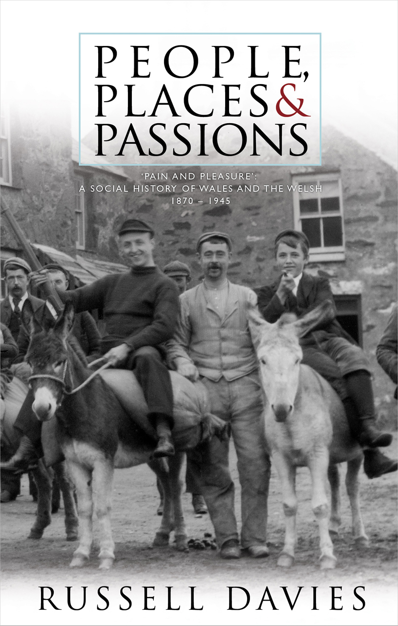 People, Places and Passions: A Social History of Wales and the Welsh, 1870 - 1945, Volume 1