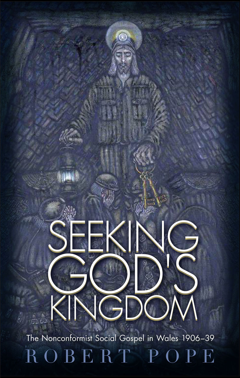 Seeking God's Kingdom: The Nonconformist Social Gospel in Wales 1906-39 - Second Edition