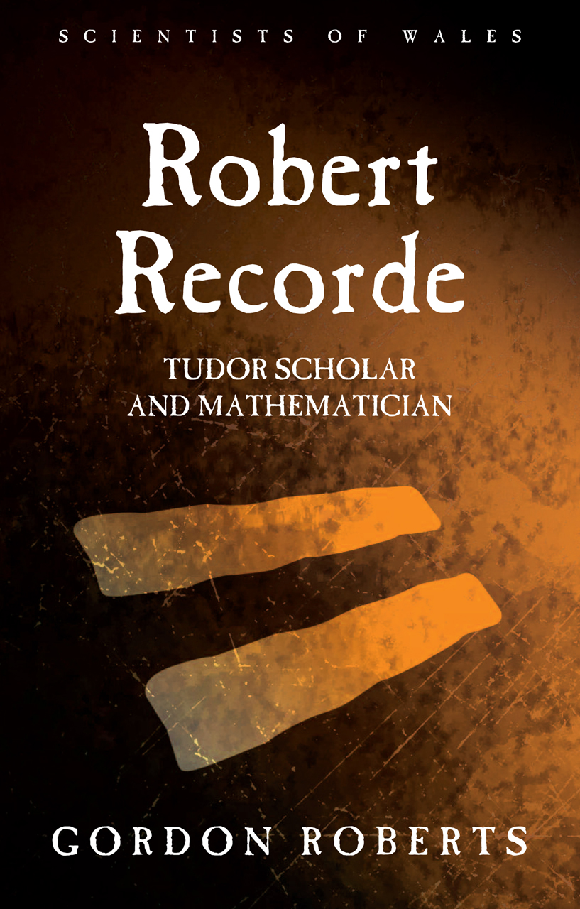 Robert Recorde: Tudor Scholar and Mathematician