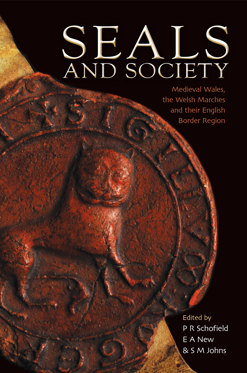 Seals and Society: Medieval Wales, the Welsh Marches and Their Border Region
