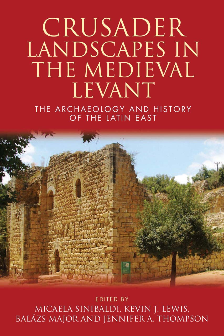 Crusader Landscapes in the Medieval Levant: The Archaeology and History of the Latin East