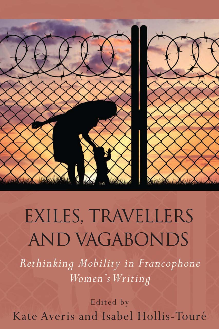 Exiles, Travellers and Vagabonds: Rethinking Mobility in Francophone Women's Writing