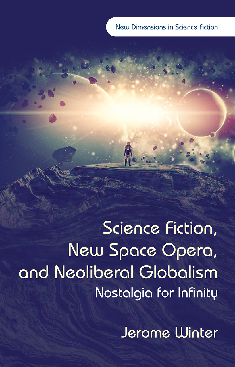 Science Fiction, New Space Opera, and Neoliberal Globalism: Nostalgia for Infinity