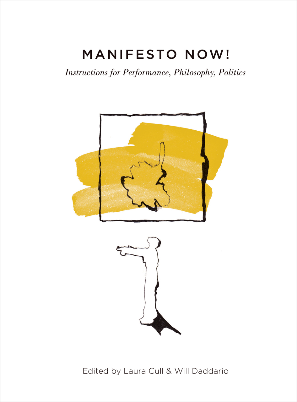Manifesto Now!: Instructions for Performance, Philosophy, Politics
