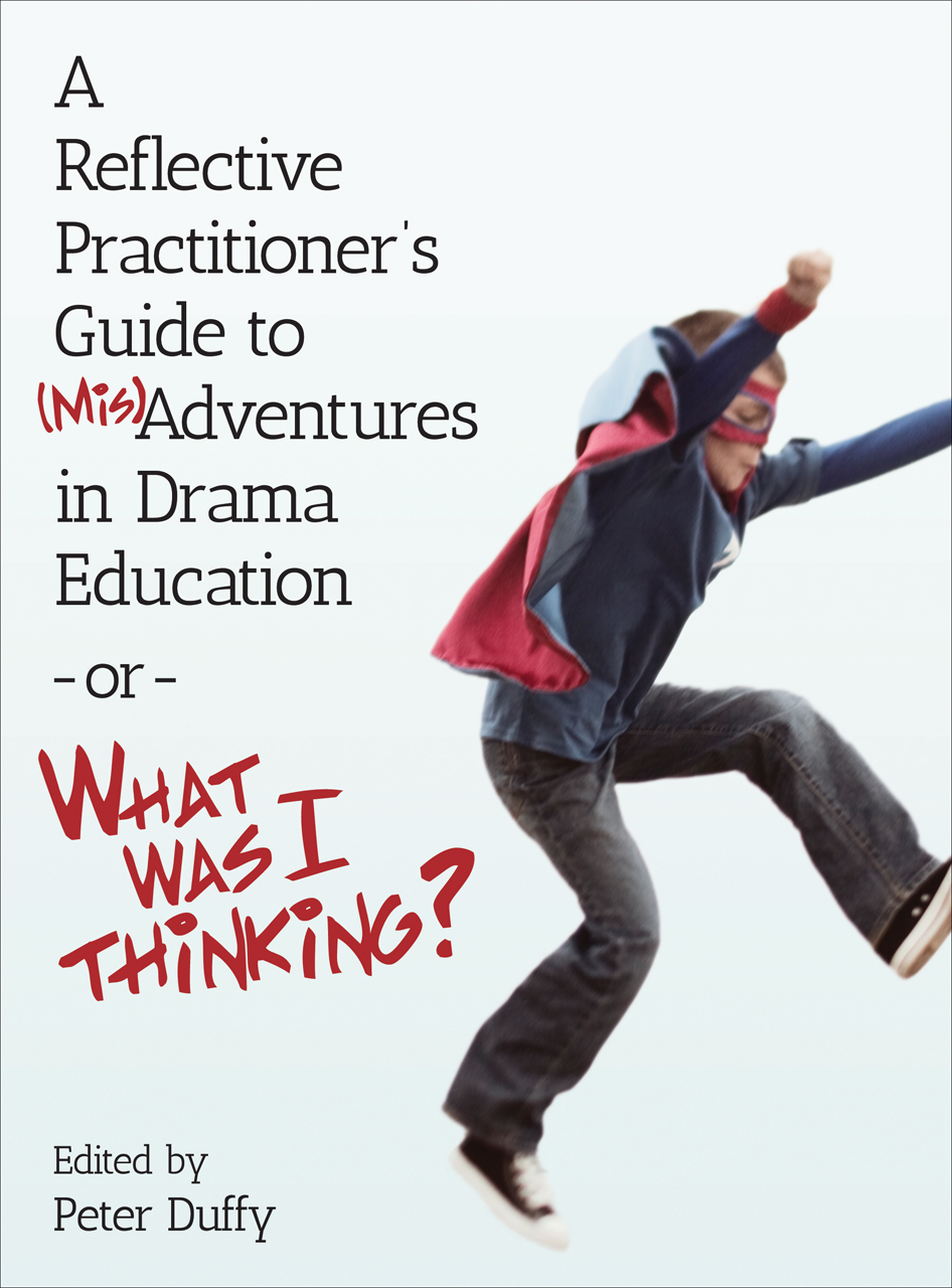 A Reflective Practitioner's Guide to (Mis)Adventures in Drama Education - or - What Was I Thinking?