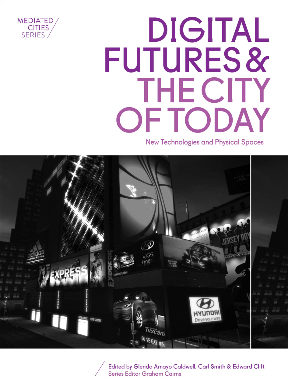 Digital Futures and the City of Today: New Technologies and Physical Spaces