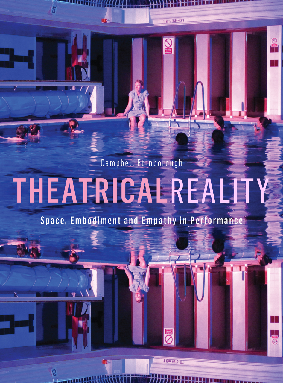 Theatrical Reality: Space, Embodiment and Empathy in Performance