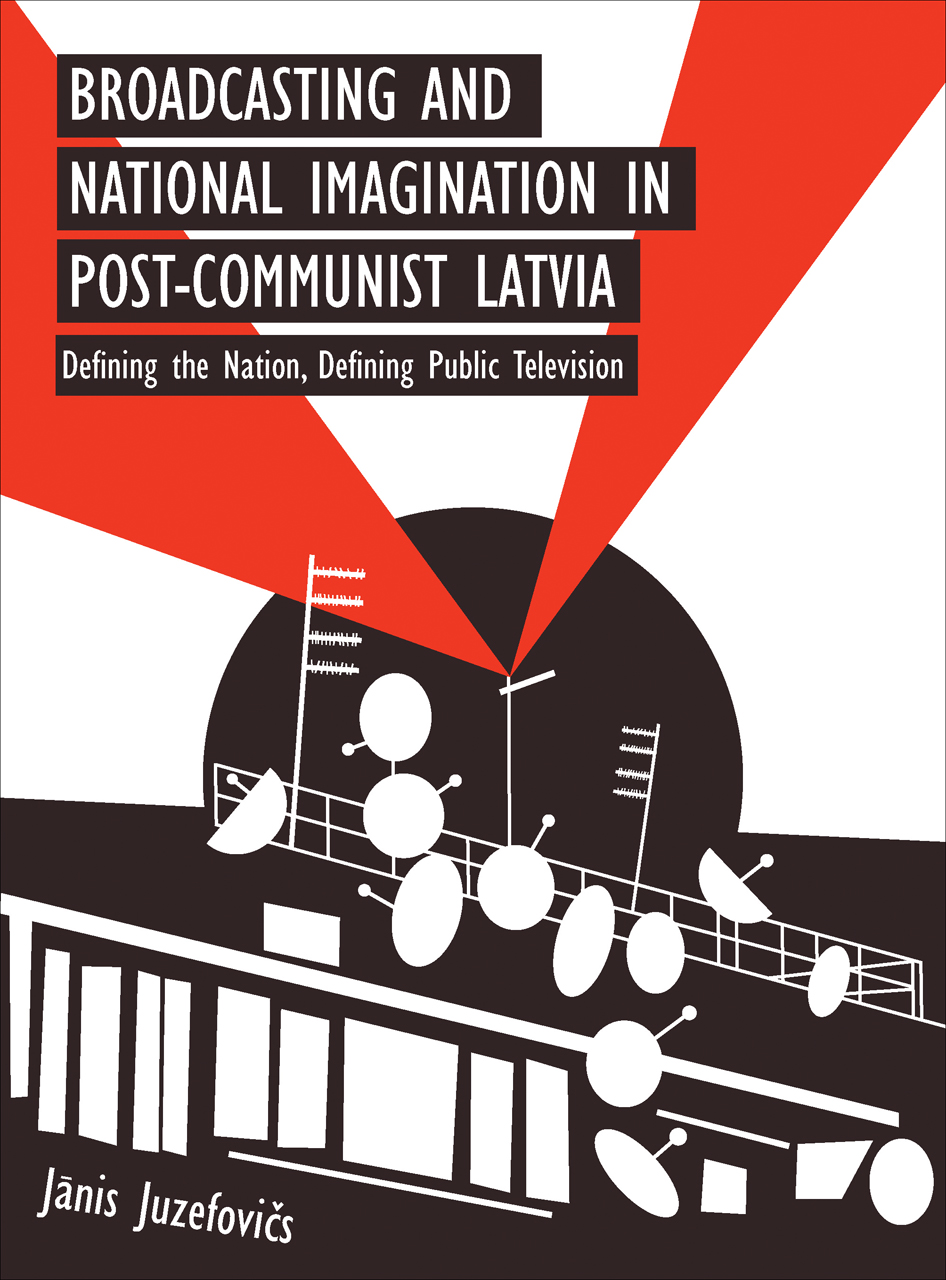 Broadcasting and National Imagination in Post-Communist Latvia: Defining the Nation, Defining Public Television
