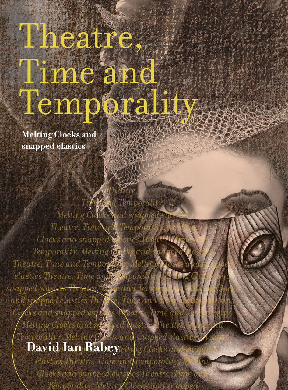 Theatre, Time and Temporality: Melting Clocks and Snapped Elastics