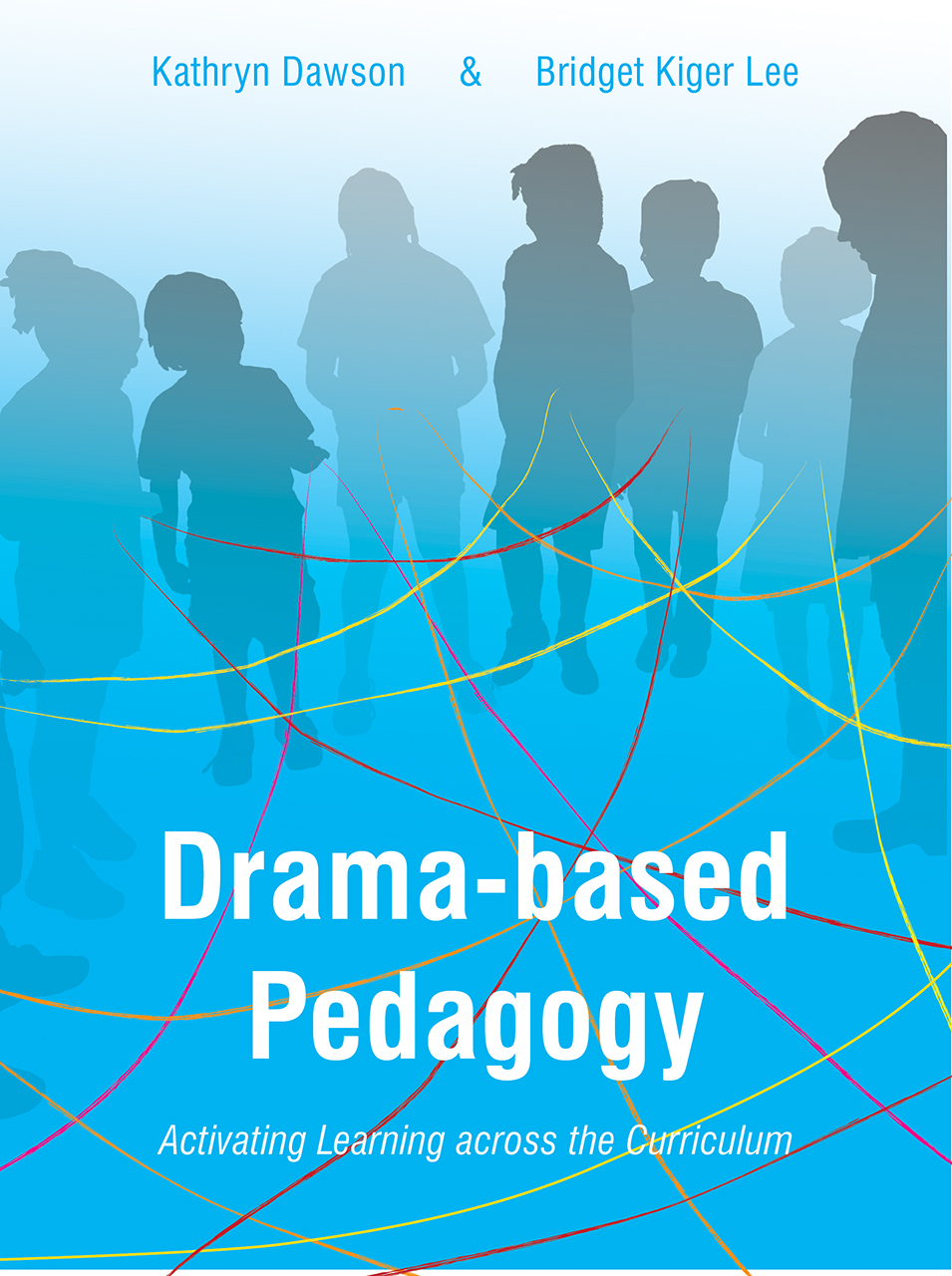 Drama-based Pedagogy: Activating Learning Across the Curriculum