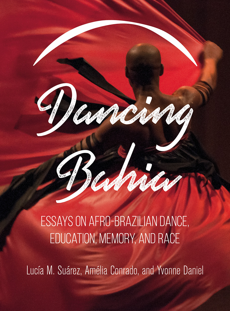 Dancing Bahia: Essays on Afro-Brazilian Dance, Education, Memory, and Race